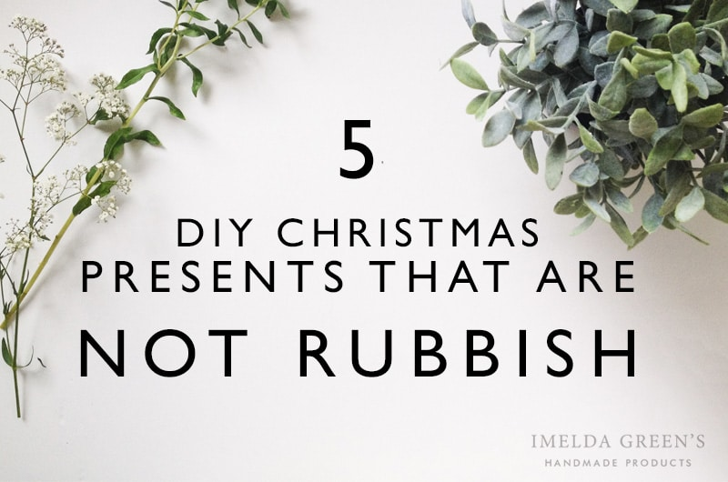 DIY Christmas present ideas thar are not rubbish